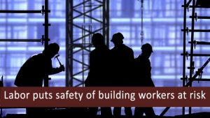 Labor puts safety of building workers at risk