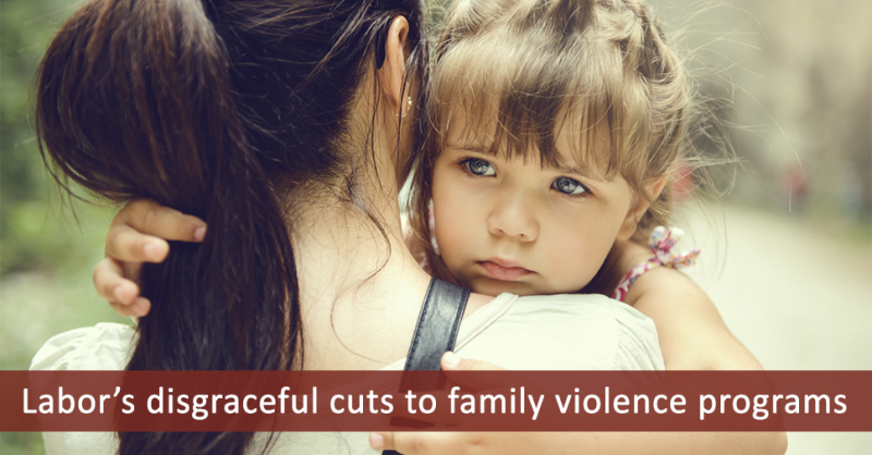 Labor's disgraceful cuts to family violence programs