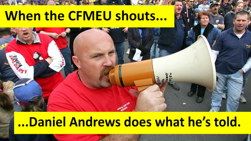 When the CFMEU shouts, Daniel Andrews does what he's told