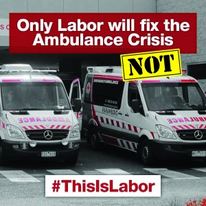 Labor will fix the ambulance crisis - NOT