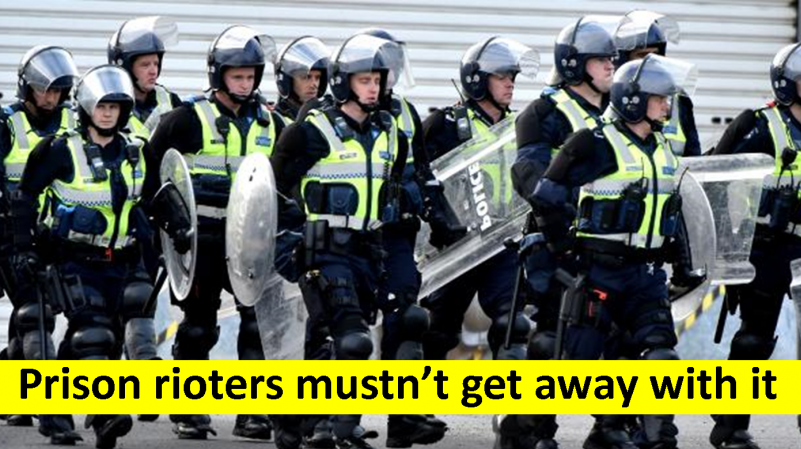 Prison rioters must face the consequences