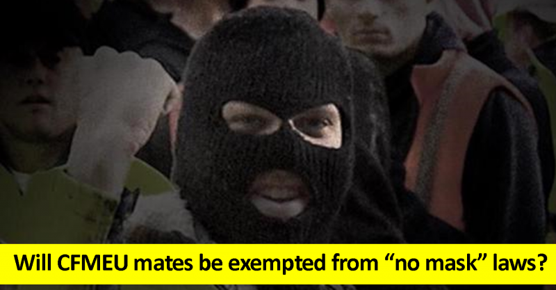 Will CFMEU mates be exempted from no mask laws