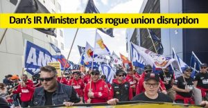 Dan's IR Minister backs rogue union disruption
