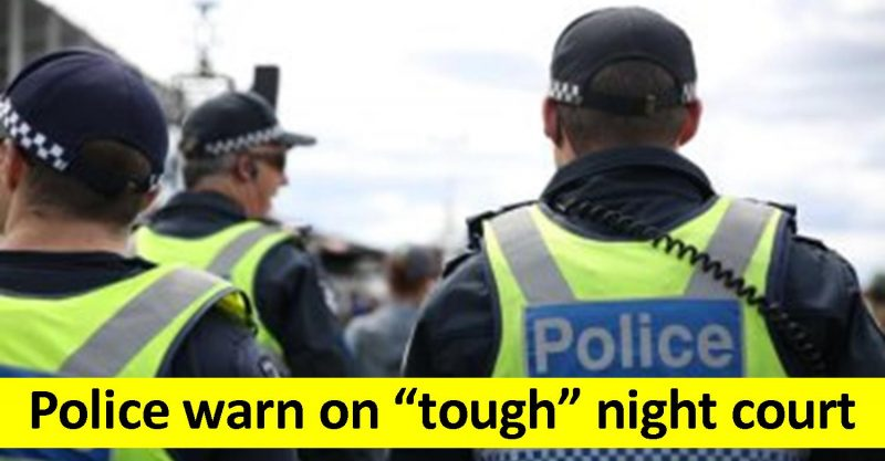 "Police warn on ""tough"" night court"