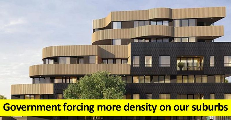 Government forcing more density onto our suburbs