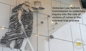 VLRC to inquire into victims' roles in criminal trials
