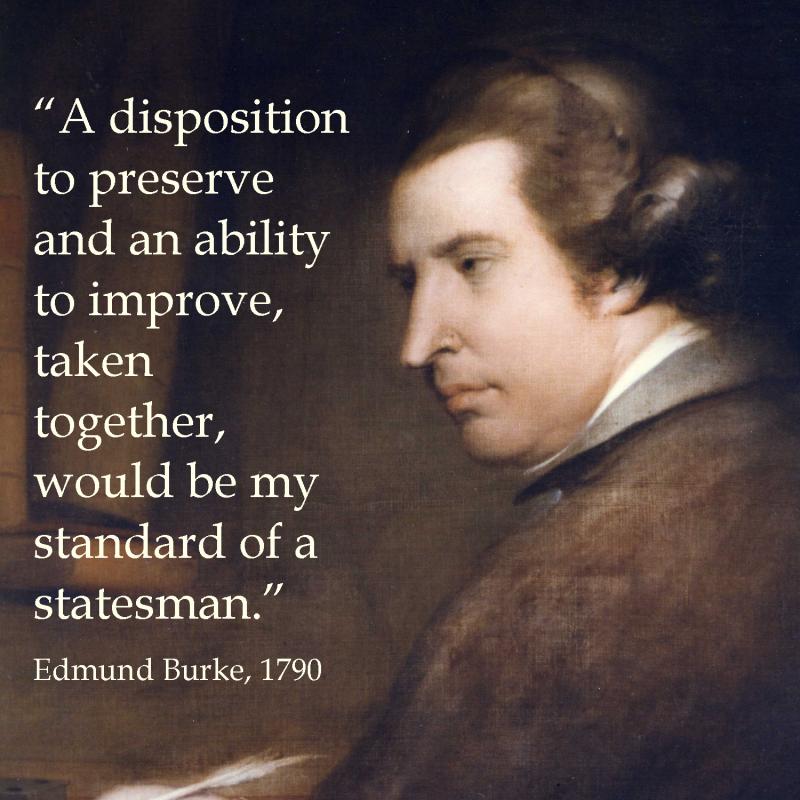 Edmund Burke - preserve and improve