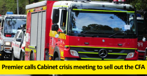Premier calls Cabinet crisis meeting to sell out the CFA